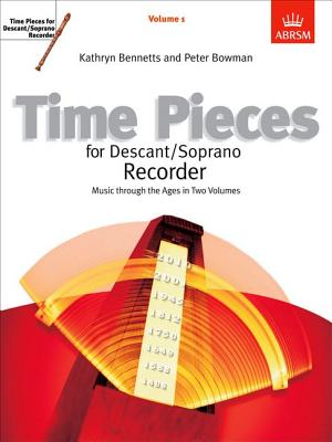 Time Pieces for Descant/soprano Recorder: v. 1 - Bennetts, Kathryn (Editor), and Bowman, Peter (Editor)