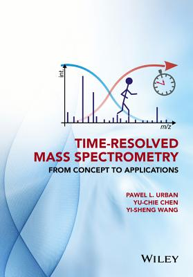 Time-Resolved Mass Spectrometry: From Concept to Applications - Urban, Pawel, and Chen, Yu-Chie, and Wang, Yi-Sheng