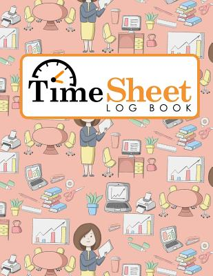 Time Sheet Log Book: Employee Time In And Out Sheet, Timekeeping Sheet, Time Logging, Work Hours Time Book - Publishing, Moito