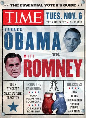 Time the Essential Voter's Guide: Obama vs. Romney: Your Ringside Seat to the 2012 Election - Time Magazine