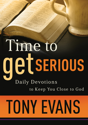 Time to Get Serious: Daily Devotions to Keep You Close to God - Evans, Tony
