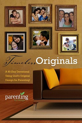 Timeless Originals: A 90-Day Devotional Using God's Original Design for Parenting! - Groff, Chris, and Groff, Michelle, and Long, Charlotte