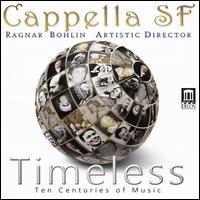 Timeless: Ten Centuries of Music - Cheryl Cain (soprano); Cappella SF (choir, chorus); Ragnar Bohlin (conductor)