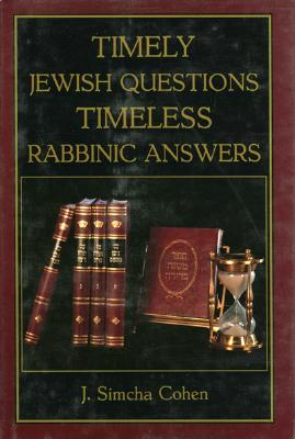 Timely Jewish Questions Timeless Rabbinic Answers - Cohen, J Simcha, and Cohen, Simcha J