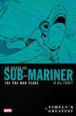 Timely's Greatest: The Golden Age Sub-Mariner by Bill Everett - The Pre-War Years Omnibus - Everett, Bill (Text by), and Burgos, Carl (Text by), and Compton, John (Text by)