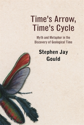 Time's Arrow, Time's Cycle: Myth and Metaphor in the Discovery of Geological Time - Gould, Stephen Jay
