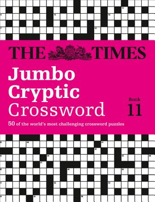 Times Jumbo Cryptic Crossword 11: The World's Most Challenging Cryptic Crossword - The Times Mind Games