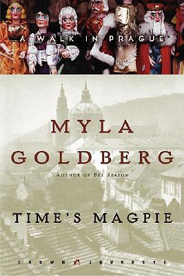 Time's Magpie: A Walk in Prague - Goldberg, Myla
