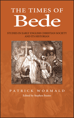 Times of Bede: Studies in Early English Christian Society and Its Historian - Wormald, Patrick