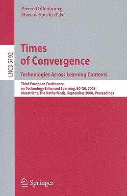 Times of Convergence: Technologies Across Learning Contexts - Dillenbourg, Pierre (Editor), and Specht, Marcus (Editor)