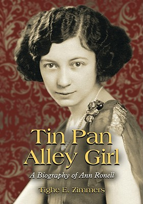 Tin Pan Alley Girl: A Biography of Ann Ronell - Zimmers, Tighe E