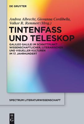 Tintenfass Und Teleskop - Albrecht, Andrea (Editor), and Cordibella, Giovanna (Editor), and Remmert, Volker R (Editor)