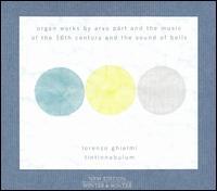 Tintinnabulum: Organ Works by Arvo Pärt and the Music of the 16th Century and the Sound of Bells - Lorenzo Ghielmi (organ)