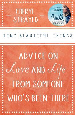 Tiny Beautiful Things: Advice on Love and Life from Someone Who's Been There - Strayed, Cheryl