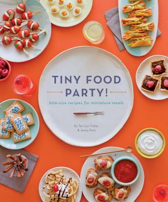 Tiny Food Party!: Bite-Size Recipes for Miniature Meals - Fisher, Teri Lyn, and Park, Jenny
