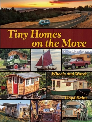Tiny Homes on the Move: Wheels and Water - Kahn, Lloyd