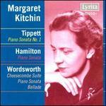 Tippett: Piano Sonata No. 1; Hamilton: Piano Sonata; Wordsworth: Cheesecombe Suite; Piano Sonata; Ballade