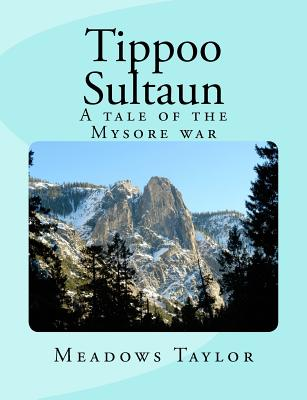Tippoo Sultaun: A Tale of the Mysore War - Taylor, Meadows