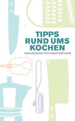 Tipps Rund Ums Kochen - Wortmann, Rainer (Editor)