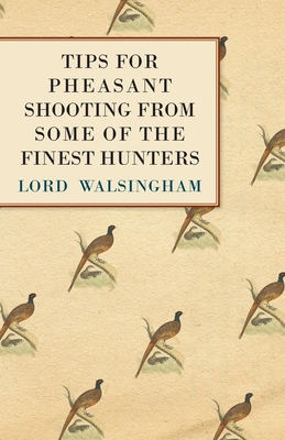 Tips for Pheasant Shooting from Some of the Finest Hunters - Walsingham, Lord