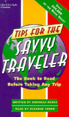 Tips for the Savvy Traveler: The Audiobook to Hear Before Taking Any Trip - Burns, Deborah, and Toren, Suzanne (Translated by)