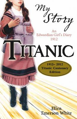 Titanic: An Edwardian Girl's Diary,1912 - White, Ellen Emerson