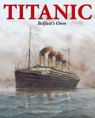 Titanic Belfast's Own - Cameron, Stephen