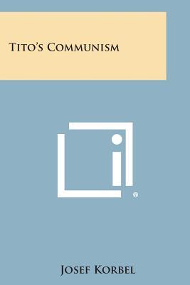Tito's Communism - Korbel, Josef