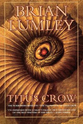 Titus Crow, Volume 1: The Burrowers Beneath; The Transition of Titus Crow - Lumley, Brian