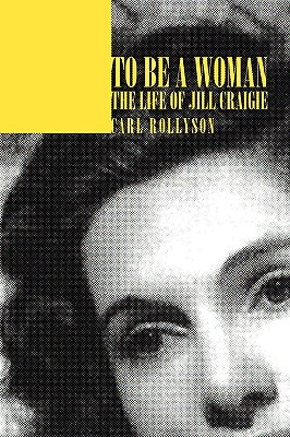 To Be a Woman: The Life of Jill Craigie - Rollyson, Carl