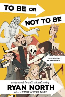 To Be or Not to Be: A Chooseable-Path Adventure - North, Ryan