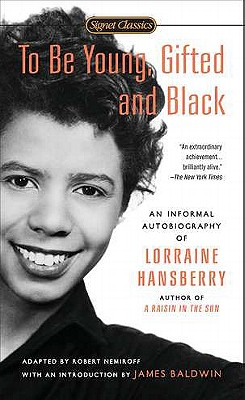 To Be Young, Gifted and Black: An Informal Autobiography - Hansberry, Lorraine, and Nemiroff, Robert, and Baldwin, James A (Adapted by)