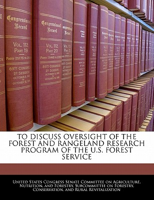 To Discuss Oversight of the Forest and Rangeland Research Program of the U.S. Forest Service - United States Congress Senate Committee (Creator)
