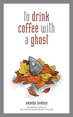 to drink coffee with a ghost - Lovelace, Amanda, and ladybookmad