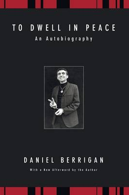 To Dwell in Peace: An Autobiography - Berrigan, Daniel, S.J., and Dear, John (Foreword by)