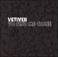 To Find Me Gone - Vetiver