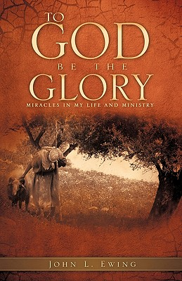 To God Be the Glory - Ewing, John L