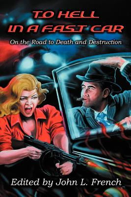 To Hell in a Fast Car - Dundee, Wayne D, and Black, Michael A, and French, John L (Editor)