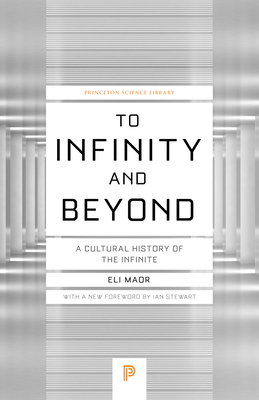 To Infinity and Beyond: A Cultural History of the Infinite - Maor, Eli