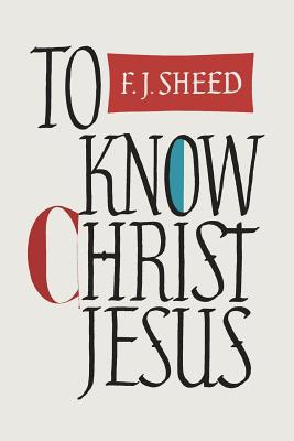 To Know Christ Jesus - Sheed, Frank