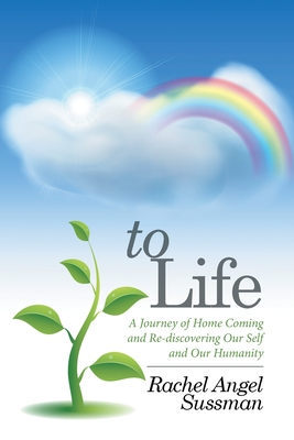 To Life: A Journey of Home Coming and Re-Discovering Our Self and Our Humanity - Sussman, Rachel Angel