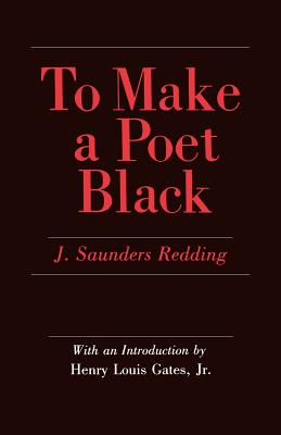 To Make a Poet Black: The United States and India, 1947-1964 - Redding, J Saunders, and Gates, Henry Louis (Introduction by)