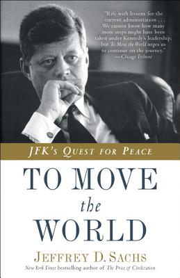 To Move the World: Jfk's Quest for Peace - Sachs, Jeffrey D