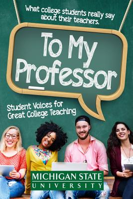 To My Professor: Student Voices for Great College Teaching - Michigan State School of Journalism, and Grimm, Joe (Editor), and Buchanan, Nicole (Foreword by)