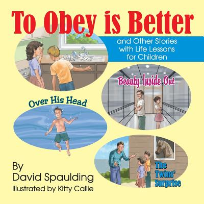 To Obey Is Better: And Other Stories with Life Lessons for Children - Spaulding, David R