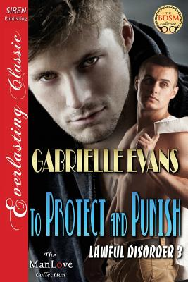To Protect and Punish [Lawful Disorder 3] (Siren Publishing Everlasting Classic Manlove) - Evans, Gabrielle