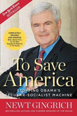 To Save America: Stopping Obama's Secular-Socialist Machine - Gingrich, Newt, Dr., and DeSantis, Joe