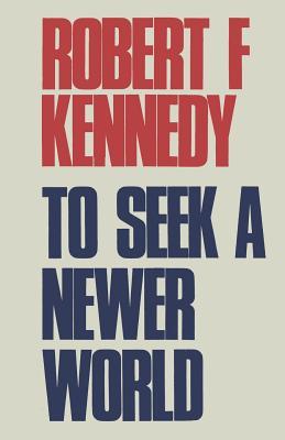 To Seek a Newer World - Kennedy, Robert F, Jr., and Sloan, Sam