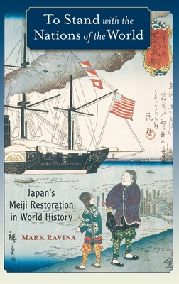 To Stand with the Nations of the World: Japan's Meiji Restoration in World History - Ravina, Mark