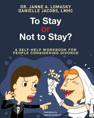 To Stay or Not to Stay?: A Self-Help Workbook for People Considering Divorce. - Lomasky Psy D, Dr Janne', and Jacobs Lmhc, Danielle